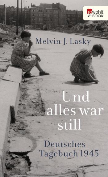 Und alles war still Deutsches Tagebuch 1945