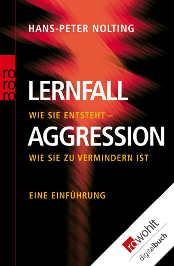 Lernfall Aggression 1 Wie sie entsteht - wie sie zu vermindern ist - Eine Einführung