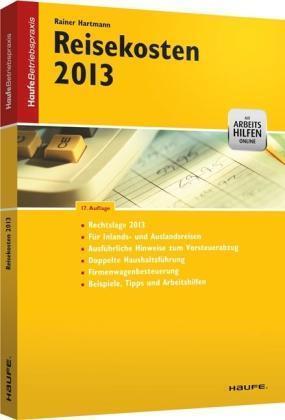 Reisekosten 2011. Haufe Betriebspraxis Rechtslage 2011. Mit Beispielen, Tipps und Arbeitshilfen zur Umsetzung. Für Inlands- und Auslandsreisen. Alle Auswirkungen der neuen Lohnsteuer-Richtlinien
