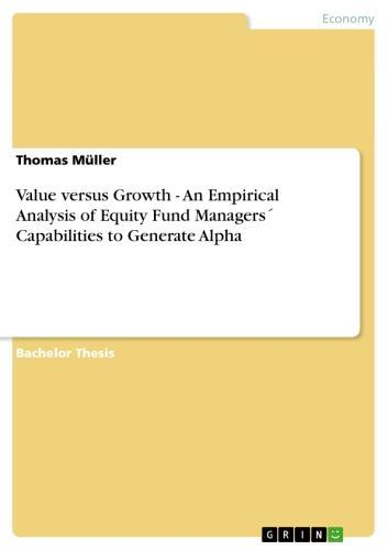 Value versus Growth - An Empirical Analysis of Equity Fund Managers´ Capabilities to Generate Alpha