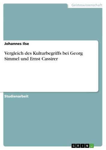 Vergleich des Kulturbegriffs bei Georg Simmel und Ernst Cassirer