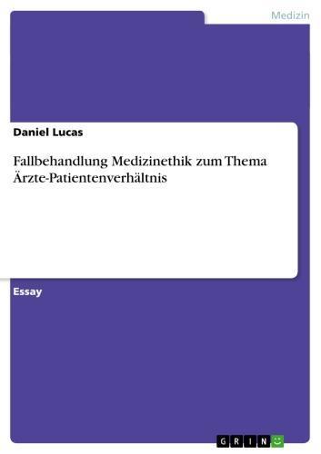 Fallbehandlung Medizinethik zum Thema Ärzte-Patientenverhältnis
