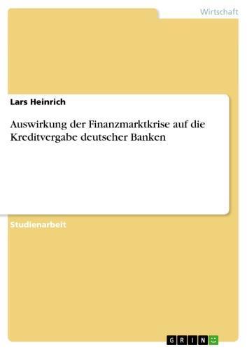 Auswirkung der Finanzmarktkrise auf die Kreditvergabe deutscher Banken
