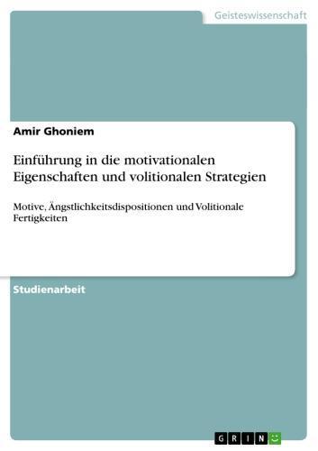 Einführung in die motivationalen Eigenschaften und volitionalen Strategien Motive, Ängstlichkeitsdispositionen und Volitionale Fertigkeiten