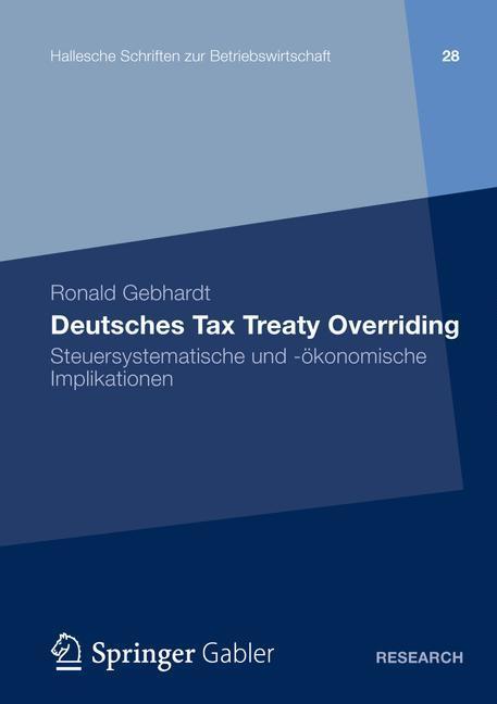 Deutsches Tax Treaty Overriding Steuersystematische und -ökonomische Implikationen