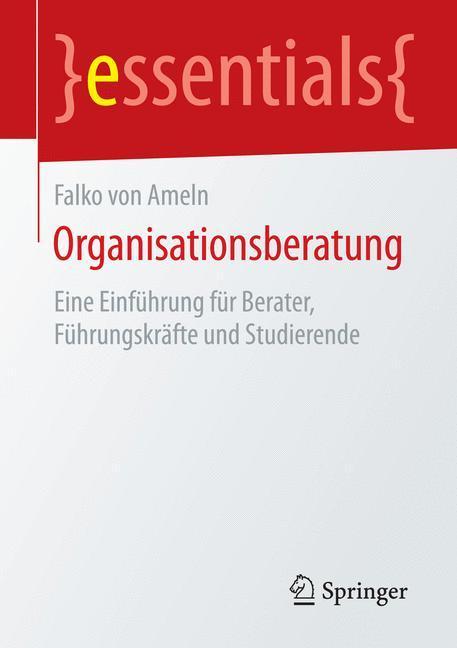 Organisationsberatung Eine Einführung für Berater, Führungskräfte und Studierende