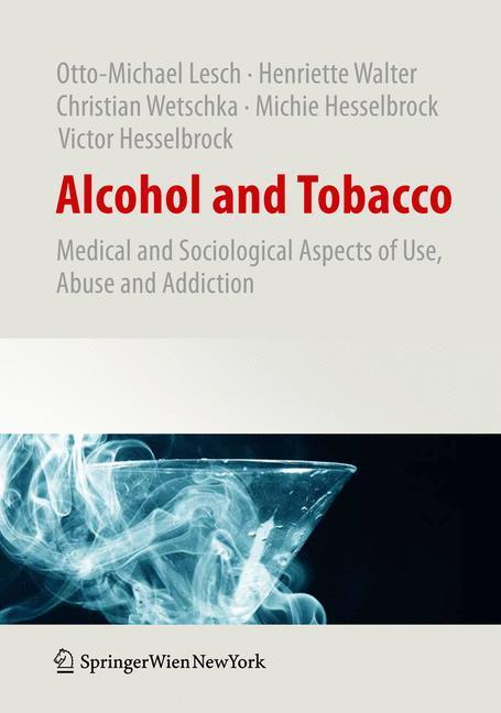 Alcohol and Tobacco Medical and Sociological Aspects of Use, Abuse and Addiction