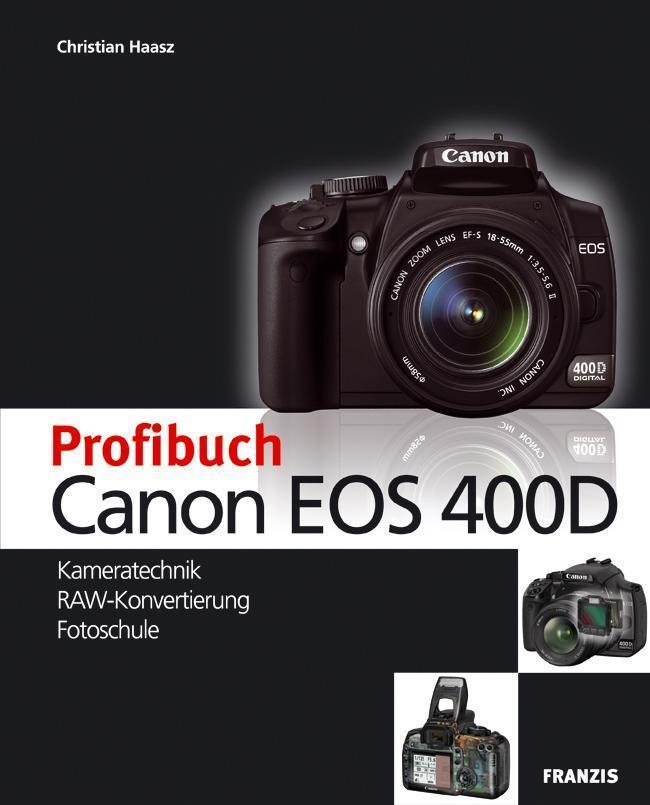 Profibuch Canon EOS 400D Kameratechnik, RAW-Konvertierung, Fotoschule