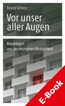 Vor unser aller Augen Reportagen aus der deutschen Wirklichkeit