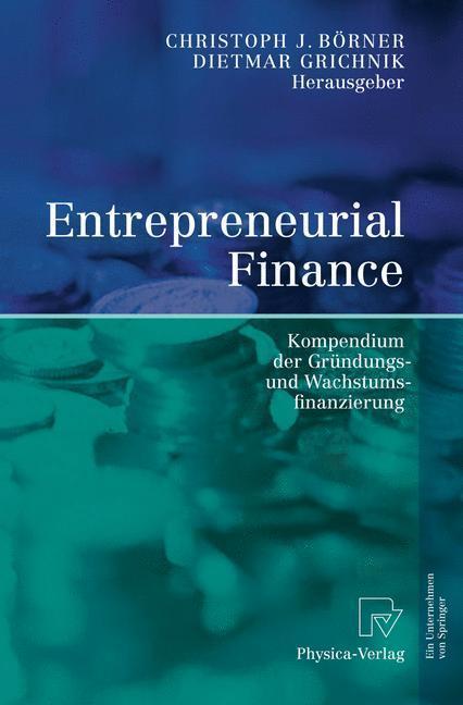 Entrepreneurial Finance Kompendium der Gründungs- und Wachstumsfinanzierung