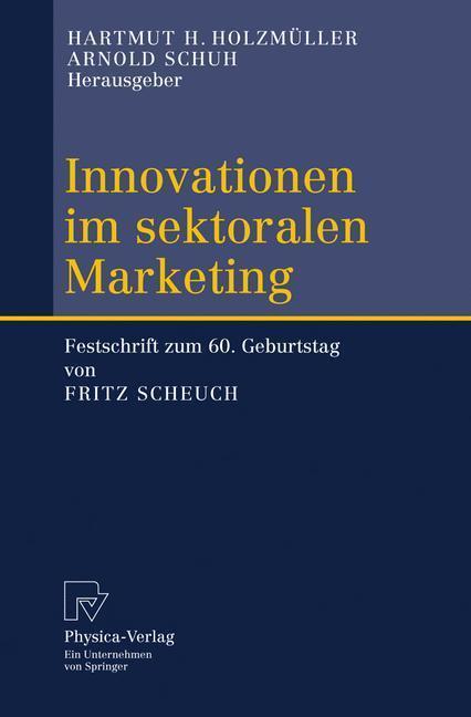 Innovationen im sektoralen Marketing Festschrift zum 60. Geburtstag von Fritz Scheuch
