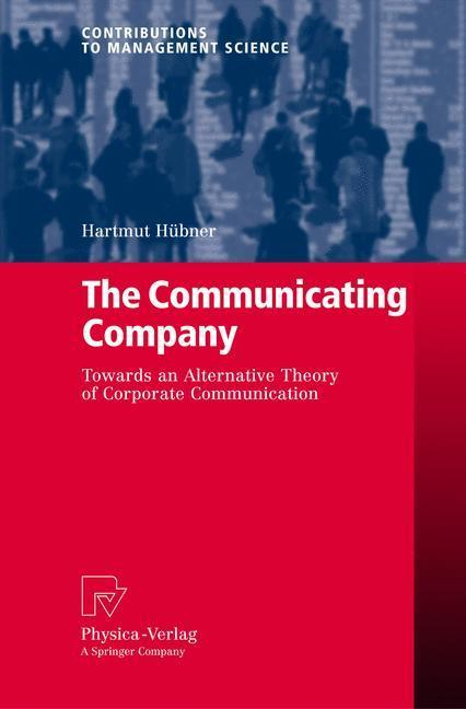 The Communicating Company Towards an Alternative Theory of Corporate Communication