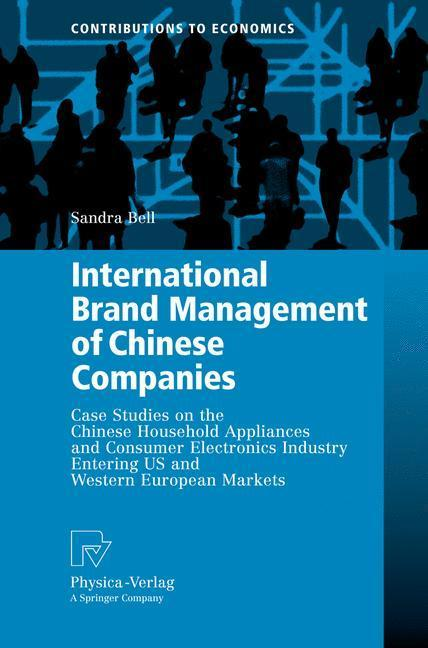 International Brand Management of Chinese Companies Case Studies on the Chinese Household Appliances and Consumer Electronics Industry Entering US and Western European Markets