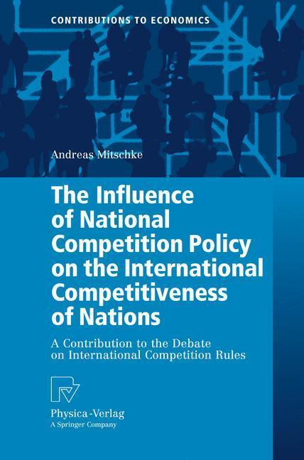 The Influence of National Competition Policy on the International Competitiveness of Nations A Contribution to the Debate on International Competition Rules