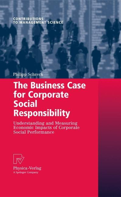 The Business Case for Corporate Social Responsibility Understanding and Measuring Economic Impacts of Corporate Social Performance