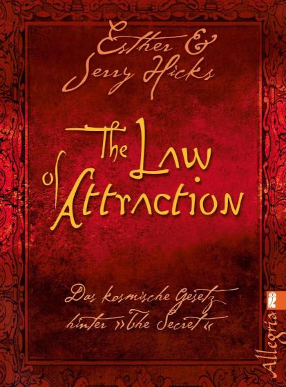 The Law of Attraction Das kosmische Gesetz hinter THE SECRET