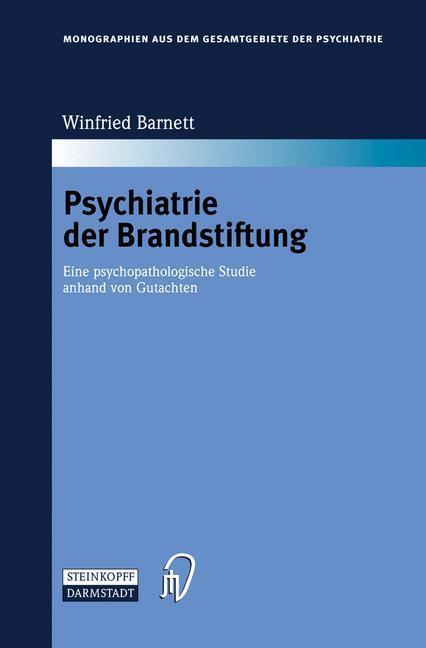 Psychiatrie der Brandstiftung Eine psychopathologische Studie anhand von Gutachten