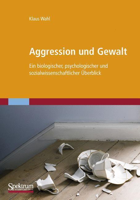 Aggression und Gewalt Ein biologischer, psychologischer und sozialwissenschaftlicher Überblick