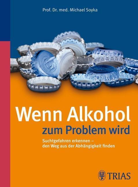 Wenn Alkohol zum Problem wird Suchtgefahren erkennen - den Weg aus der Abhängigkeit finden