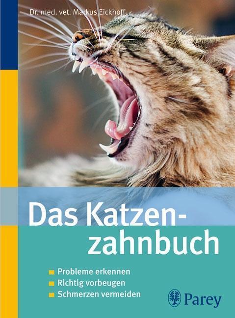 Das Katzenzahnbuch Probleme erkennen, Richtig vorbeugen, Schmerzen vermeiden