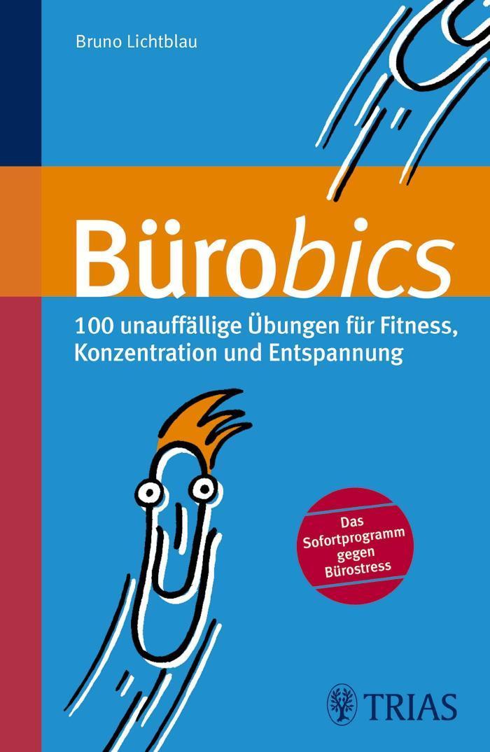 Bürobics 100 unauffällige Übungen für Fitness, Konzentration und Entspannung