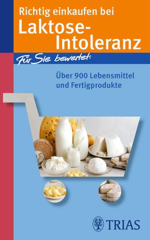 Richtig einkaufen bei Laktose-Intoleranz Für Sie bewertet: Über 900 Lebensmittel und Fertigprodukte