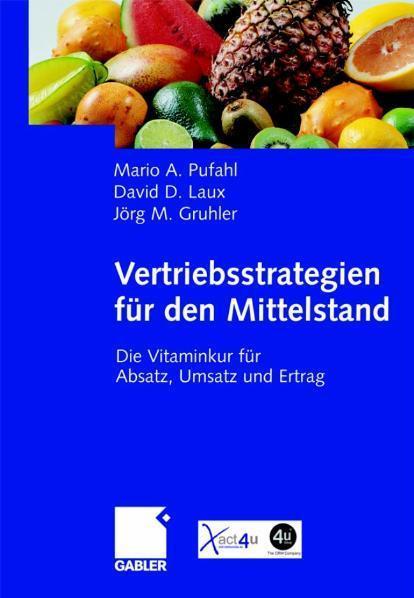Vertriebsstrategien für den Mittelstand Die Vitaminkur für Absatz, Umsatz und Ertrag