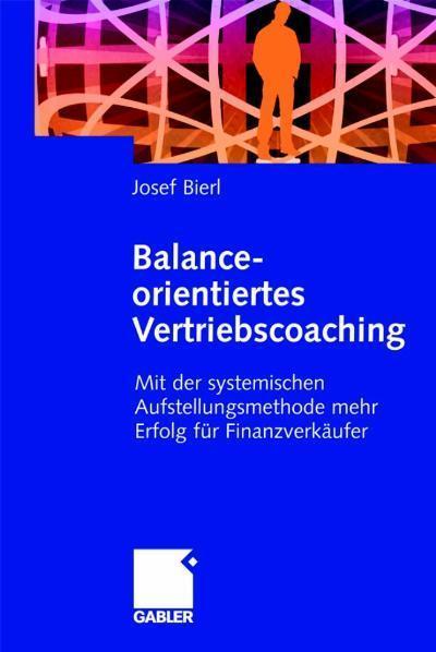 Balance-orientiertes Vertriebscoaching Mit der systemischen Aufstellungsmethode mehr Erfolg für Finanzverkäufer