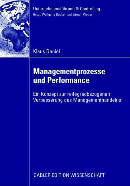 Managementprozesse und Performance Ein Konzept zur reifegradbezogenen Verbesserung des Managementhandels