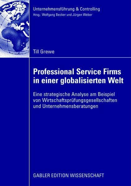 Professional Service Firms in einer globalisierten Welt Eine strategische Analyse am Beispiel von Wirtschaftsprüfungsgesellschaften und Unternehmensberatungen