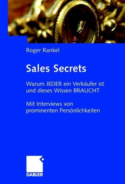 Sales Secrets Warum  JEDER ein Verkäufer ist und dieses Wissen BRAUCHT - Mit Insider-Tipps prominenter Persönlichkeiten
