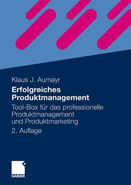 Erfolgreiches Produktmanagement Tool-Box für das professionelle Produktmanagement und Produktmarketing