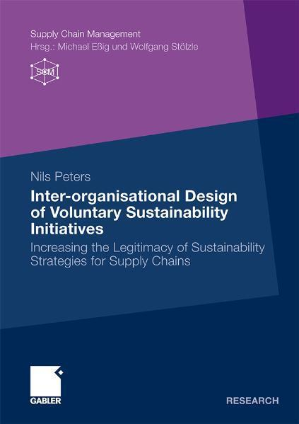 Inter-organisational Design of Voluntary Sustainability Initiatives Increasing the Legitimacy of Sustainability Strategies for Supply Chains