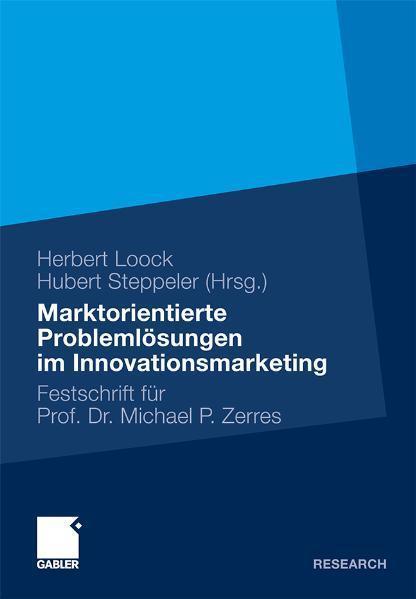 Marktorientierte Problemlösungen im Innovationsmarketing Festschrift für Professor Dr. Michael P. Zerres