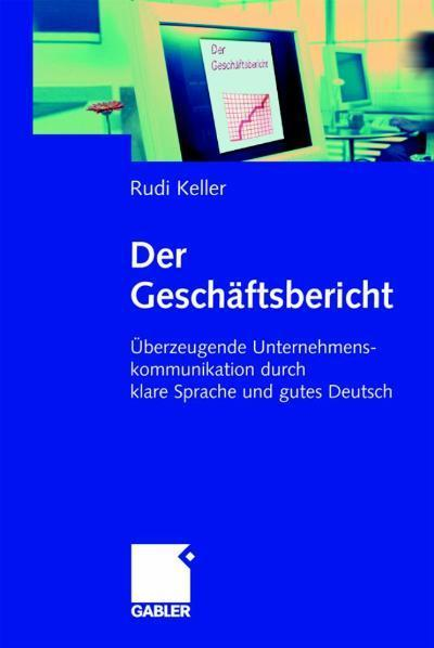 Der Geschäftsbericht Überzeugende Unternehmenskommunikation durch klare Sprache und gutes Deutsch