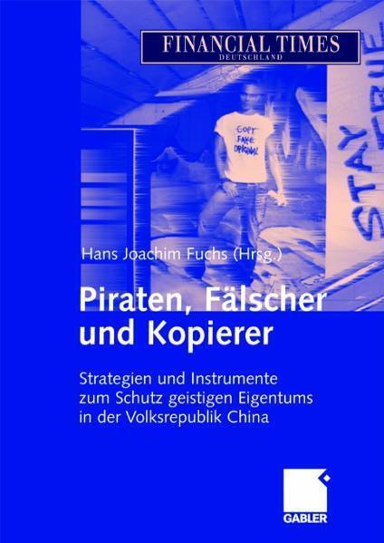 Piraten, Fälscher und Kopierer Strategien und Instrumente zum Schutz geistigen Eigentums in der Volksrepublik China