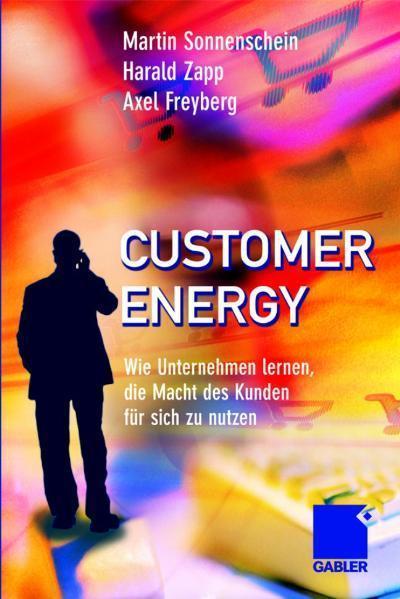 Customer Energy Wie Unternehmen lernen, die Macht des Kunden für sich zu nutzen