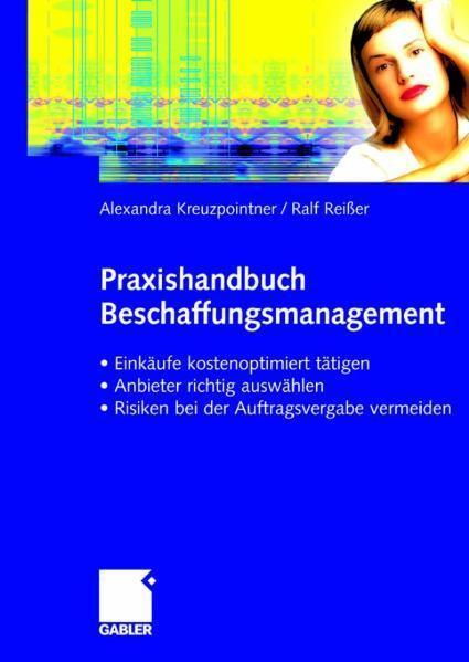 Praxishandbuch Beschaffungsmanagement Einkäufe kostenoptimiert tätigen - Anbieter richtig auswählen - Risiken vermeiden bei der Auftragsvergabe