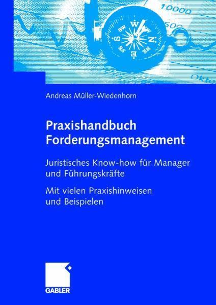 Praxishandbuch Forderungsmanagement Juristisches Know-how für Manager und Führungskräfte Mit vielen Praxishinweisen und Beispielen
