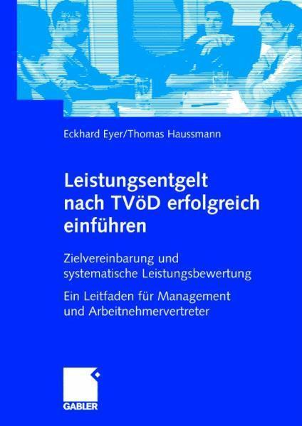 Leistungsentgelt nach TVÖD erfolgreich einführen Zielvereinbarung und systematische Leistungsbewertung Ein Leitfaden für Management und Arbeitnehmervertreter