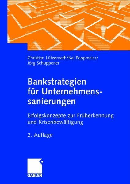 Bankstrategien für Unternehmenssanierungen Erfolgskonzepte zur Früherkennung und Krisenbewältigung
