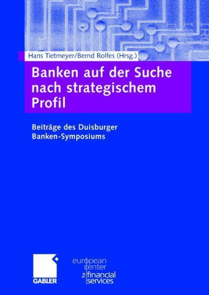 Banken auf der Suche nach strategischem Profil Beiträge des Duisburger Banken-Symposiums