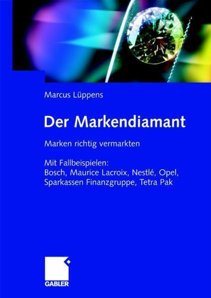 Der Markendiamant Marken richtig vermarkten. Mit Fallbeispielen: Bosch, Lacroix, Nestlé, Opel, Sparkassen Finanzgruppe, Tetra Pak