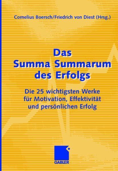 Das Summa Summarum des Erfolgs Die 25 wichtigsten Werke für Motivation, Effektivität und persönlichen Erfolg