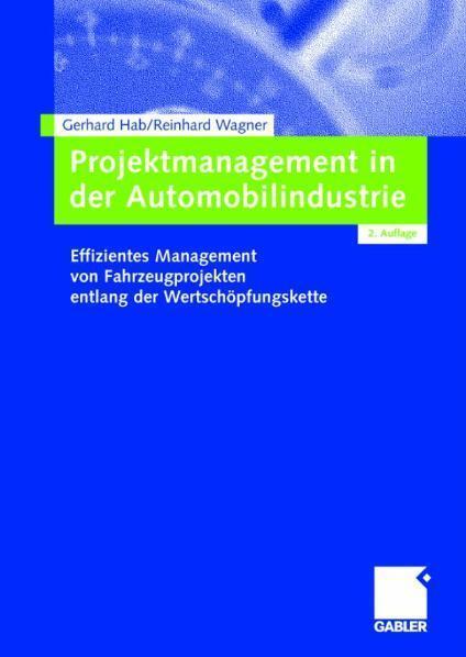 Projektmanagement in der Automobilindustrie Effizientes Management von Fahrzeugprojekten entlang der Wertschöpfungskette