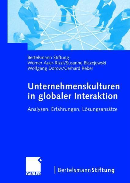 Unternehmenskulturen in globaler Interaktion Analysen, Erfahrungen, Lösungsansätze
