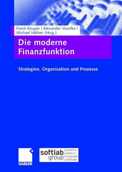 Die moderne Finanzfunktion Strategien, Organisation, Prozesse