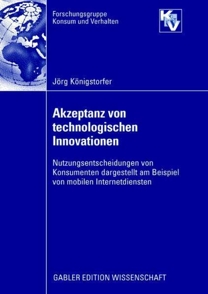 Akzeptanz von technologischen Innovationen Nutzungsentscheidungen von Konsumenten dargestellt am Beispiel von mobilen Internetdiensten