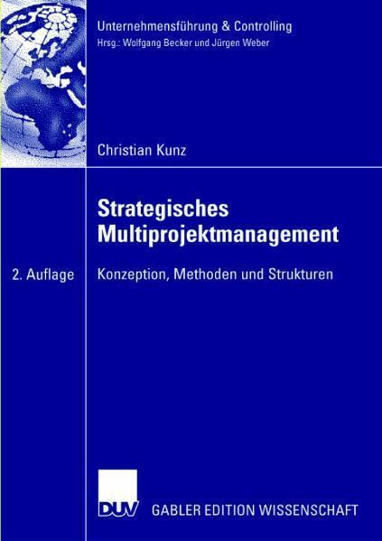 Strategisches Multiprojektmanagement Konzeption, Methoden und Strukturen