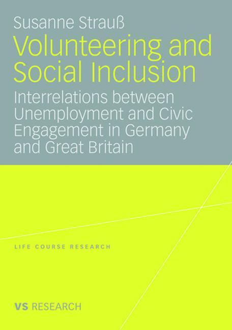 Volunteering and Social Inclusion Interrelations between Unemployment and Civic Engagement in Germany and Great Britain